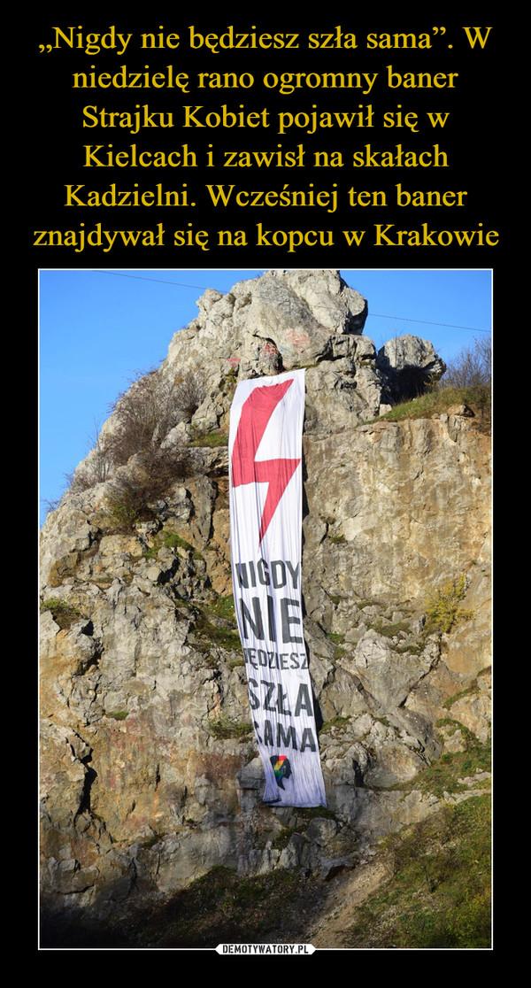 """""""Nigdy nie będziesz szła sama"""". W niedzielę rano ogromny baner Strajku Kobiet pojawił się w Kielcach i zawisł na skałach Kadzielni. Wcześniej ten baner znajdywał się na kopcu w Krakowie"""