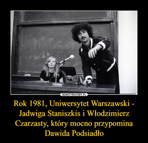 Rok 1981, Uniwersytet Warszawski - Jadwiga Staniszkis i Włodzimierz Czarzasty, który mocno przypomina Dawida Podsiadło