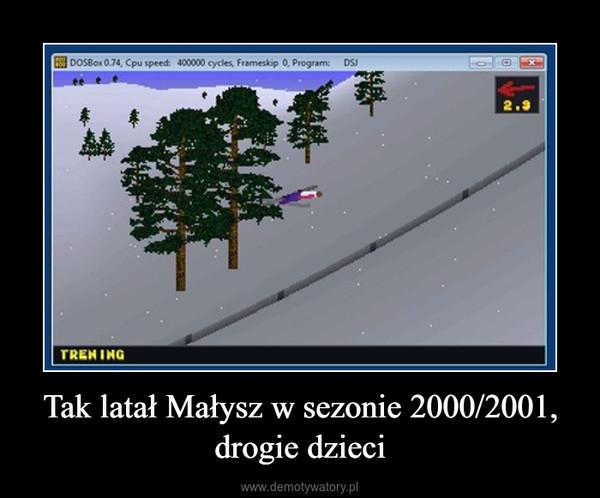 Tak latał Małysz w sezonie 2000/2001, drogie dzieci –