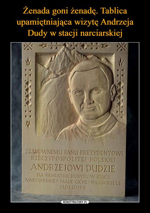 Żenada goni żenadę. Tablica upamiętniająca wizytę Andrzeja Dudy w stacji narciarskiej