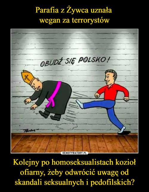 Parafia z Żywca uznała  wegan za terrorystów Kolejny po homoseksualistach kozioł ofiarny, żeby odwrócić uwagę od skandali seksualnych i pedofilskich?