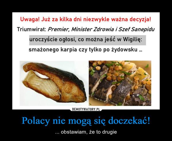 Polacy nie mogą się doczekać! – ... obstawiam, że to drugie