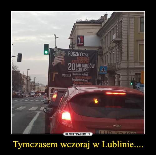 Tymczasem wczoraj w Lublinie....