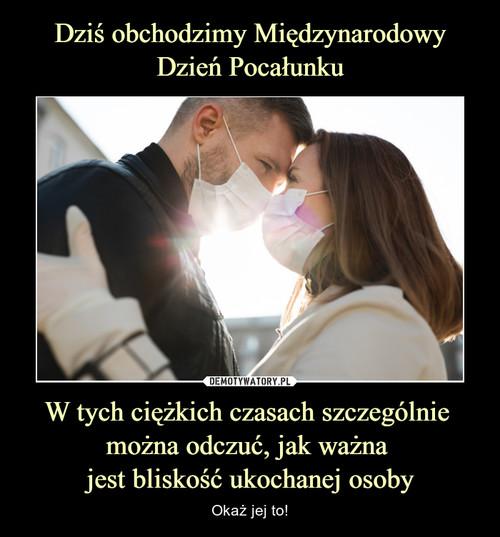 Dziś obchodzimy Międzynarodowy Dzień Pocałunku W tych ciężkich czasach szczególnie  można odczuć, jak ważna  jest bliskość ukochanej osoby