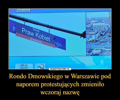 Rondo Dmowskiego w Warszawie pod naporem protestujących zmieniło wczoraj nazwę