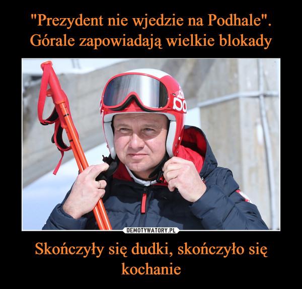 """""""Prezydent nie wjedzie na Podhale"""". Górale zapowiadają wielkie blokady Skończyły się dudki, skończyło się kochanie"""