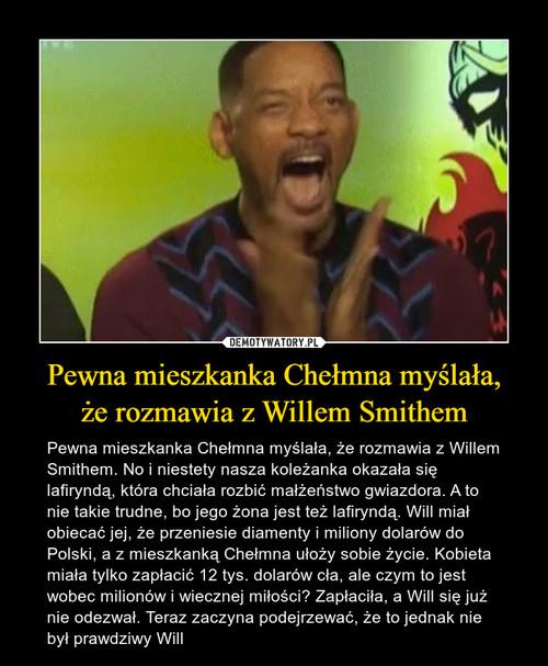 Pewna mieszkanka Chełmna myślała, że rozmawia z Willem Smithem