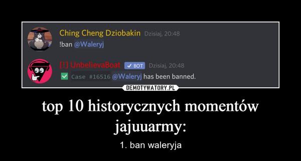 top 10 historycznych momentów jajuuarmy: – 1. ban waleryja
