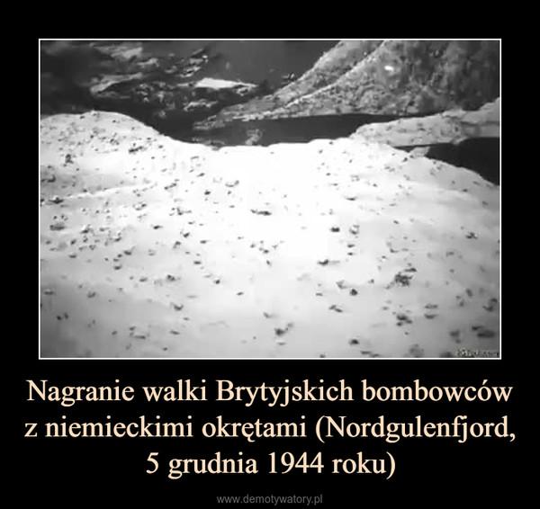 Nagranie walki Brytyjskich bombowców z niemieckimi okrętami (Nordgulenfjord, 5 grudnia 1944 roku) –
