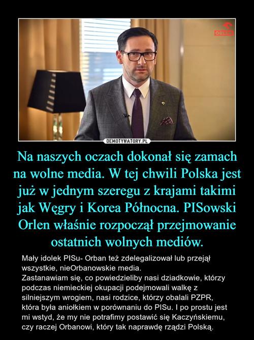 Na naszych oczach dokonał się zamach na wolne media. W tej chwili Polska jest już w jednym szeregu z krajami takimi jak Węgry i Korea Północna. PISowski Orlen właśnie rozpoczął przejmowanie ostatnich wolnych mediów.