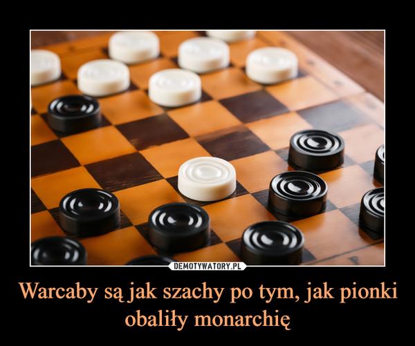 Warcaby są jak szachy po tym, jak pionki obaliły monarchię –