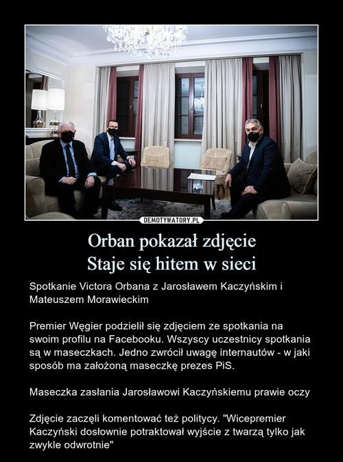 Orban pokazał zdjęcie Staje się hitem w sieci