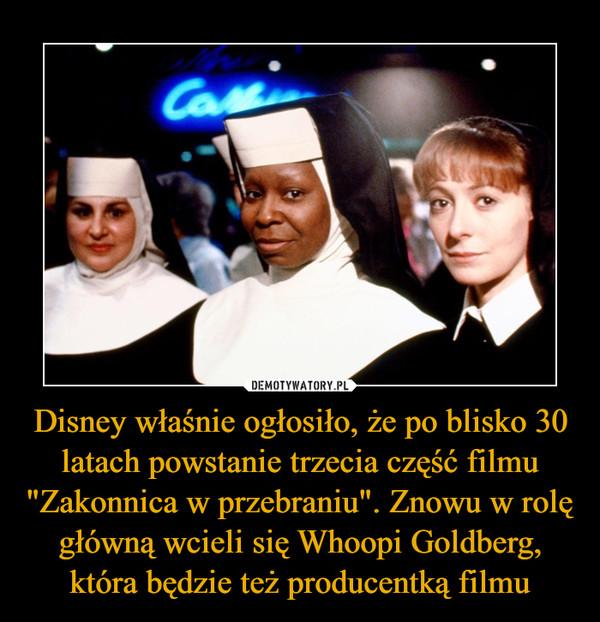"""Disney właśnie ogłosiło, że po blisko 30 latach powstanie trzecia część filmu """"Zakonnica w przebraniu"""". Znowu w rolę główną wcieli się Whoopi Goldberg, która będzie też producentką filmu –"""
