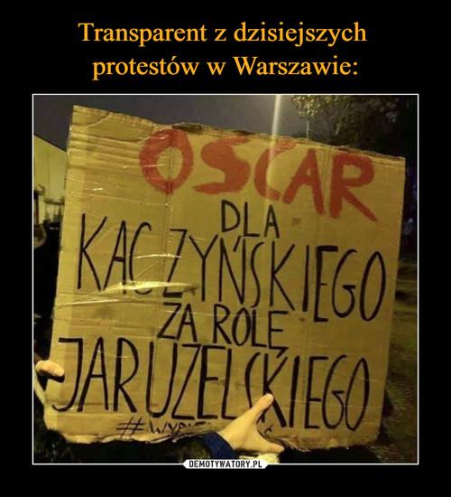 Transparent z dzisiejszych  protestów w Warszawie: