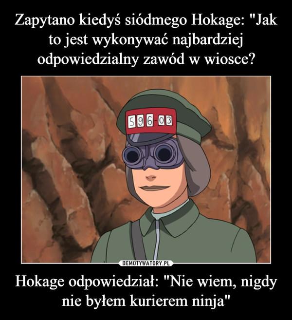 """Hokage odpowiedział: """"Nie wiem, nigdy nie byłem kurierem ninja"""" –"""