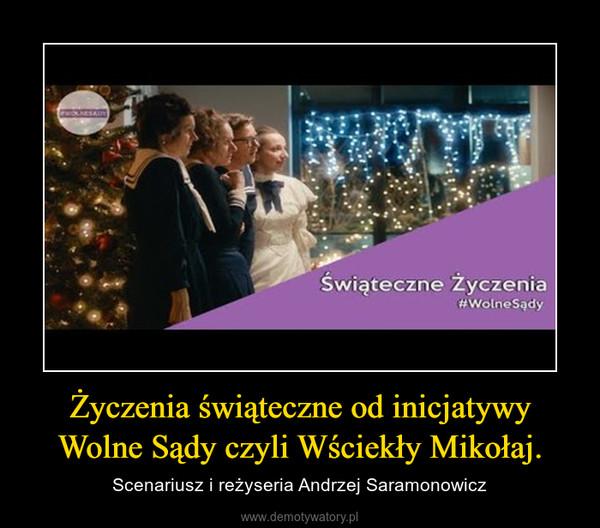 Życzenia świąteczne od inicjatywy Wolne Sądy czyli Wściekły Mikołaj. – Scenariusz i reżyseria Andrzej Saramonowicz