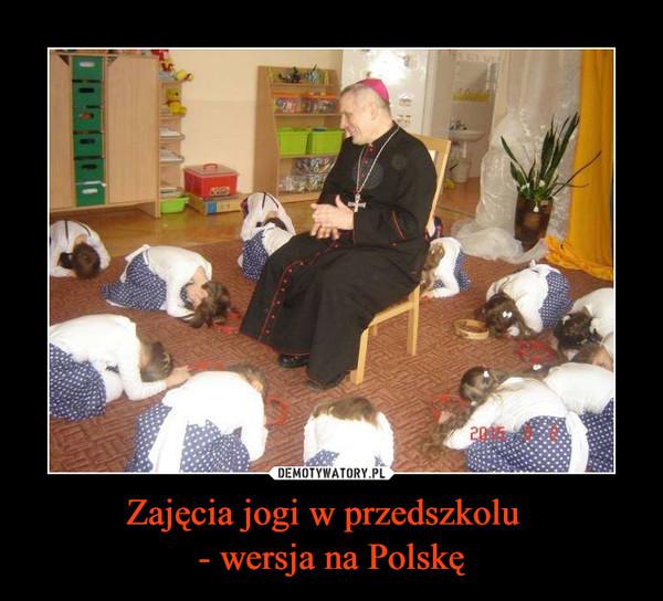 Zajęcia jogi w przedszkolu  - wersja na Polskę –
