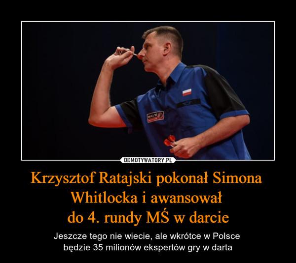 Krzysztof Ratajski pokonał Simona Whitlocka i awansował do 4. rundy MŚ w darcie – Jeszcze tego nie wiecie, ale wkrótce w Polsce będzie 35 milionów ekspertów gry w darta