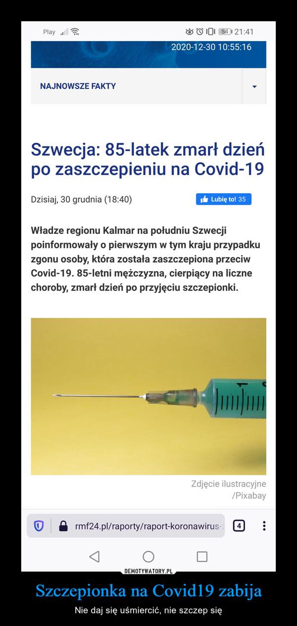 Szczepionka na Covid19 zabija – Nie daj się uśmiercić, nie szczep się