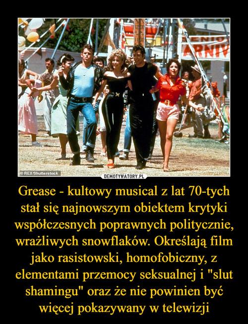 """Grease - kultowy musical z lat 70-tych stał się najnowszym obiektem krytyki współczesnych poprawnych politycznie, wrażliwych snowflaków. Określają film jako rasistowski, homofobiczny, z elementami przemocy seksualnej i """"slut shamingu"""" oraz że nie powinien być więcej pokazywany w telewizji"""