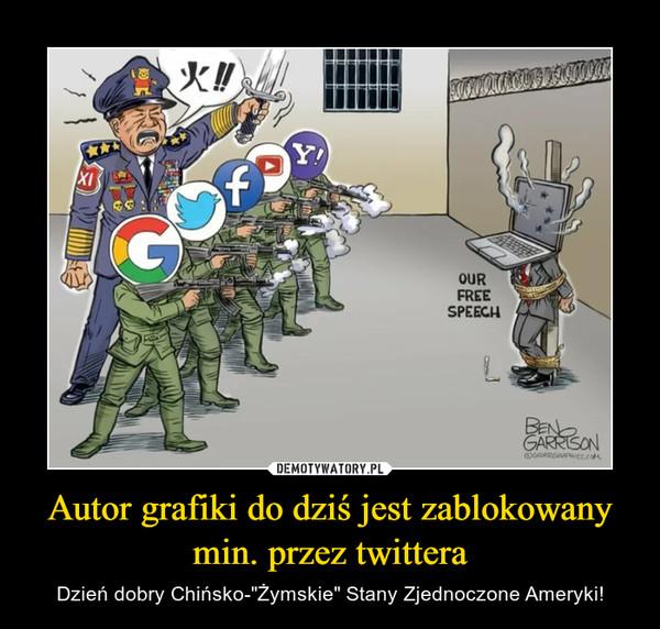 """Autor grafiki do dziś jest zablokowany min. przez twittera – Dzień dobry Chińsko-""""Żymskie"""" Stany Zjednoczone Ameryki!"""