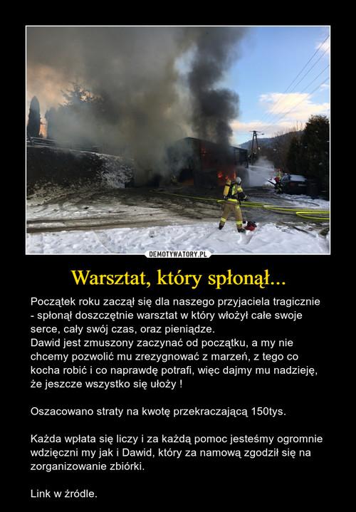 Warsztat, który spłonął...