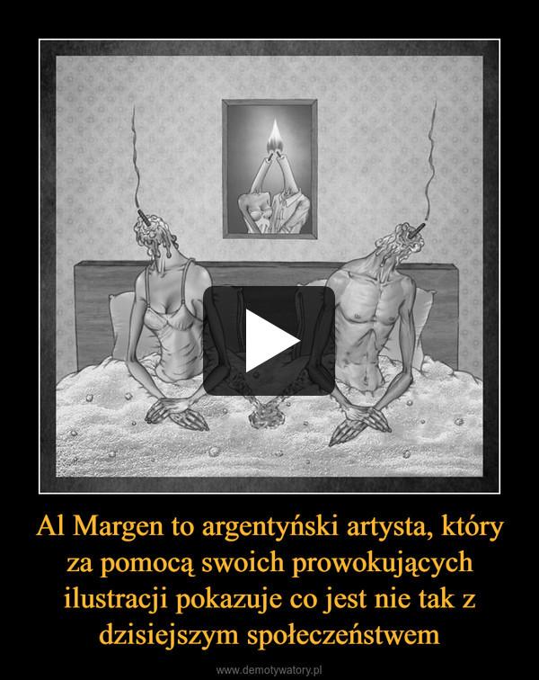 Al Margen to argentyński artysta, który za pomocą swoich prowokujących ilustracji pokazuje co jest nie tak z dzisiejszym społeczeństwem –