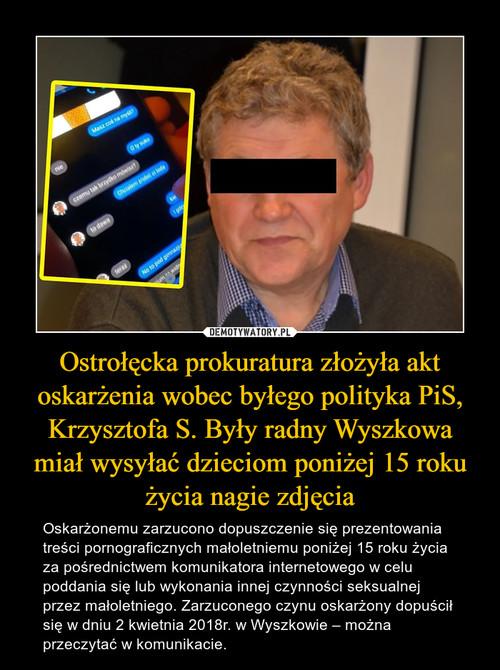Ostrołęcka prokuratura złożyła akt oskarżenia wobec byłego polityka PiS, Krzysztofa S. Były radny Wyszkowa miał wysyłać dzieciom poniżej 15 roku życia nagie zdjęcia