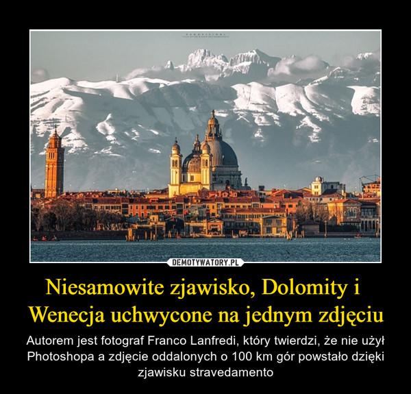 Niesamowite zjawisko, Dolomity i Wenecja uchwycone na jednym zdjęciu – Autorem jest fotograf Franco Lanfredi, który twierdzi, że nie użył Photoshopa a zdjęcie oddalonych o 100 km gór powstało dzięki zjawisku stravedamento