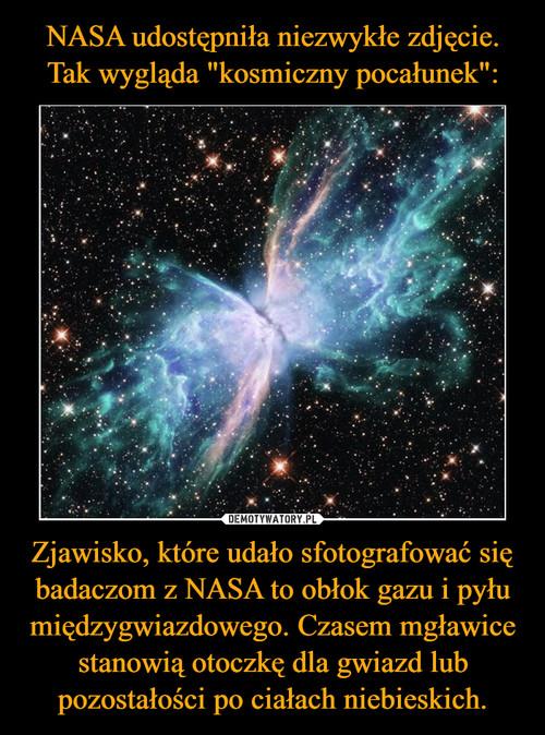 """NASA udostępniła niezwykłe zdjęcie. Tak wygląda """"kosmiczny pocałunek"""": Zjawisko, które udało sfotografować się badaczom z NASA to obłok gazu i pyłu międzygwiazdowego. Czasem mgławice stanowią otoczkę dla gwiazd lub pozostałości po ciałach niebieskich."""