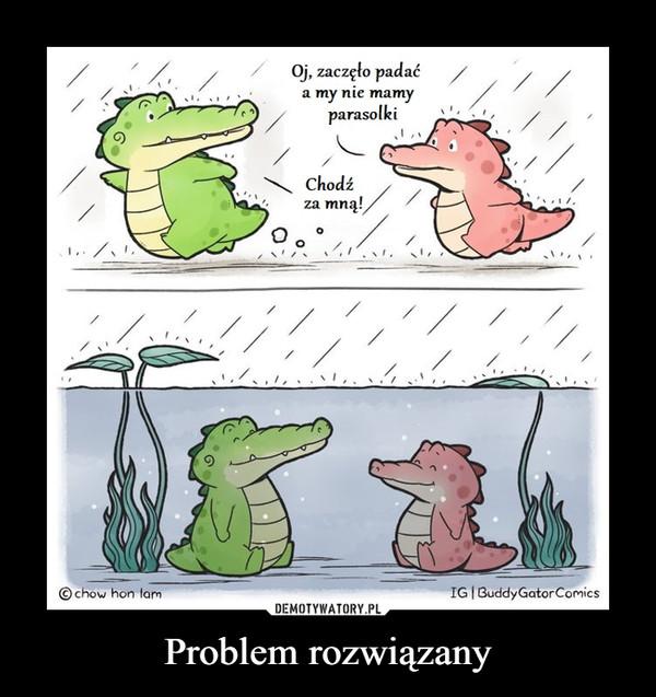 Problem rozwiązany –  Oj, zaczęło padaća my nie mamyparasolkiChodźza mną!に© chow hon lamIG Buddy GatorComicsDEMOTYWATORY.PLProblem rozwiązany