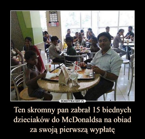 Ten skromny pan zabrał 15 biednych dzieciaków do McDonaldsa na obiadza swoją pierwszą wypłatę –