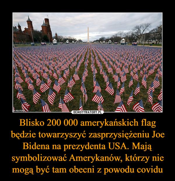 Blisko 200 000 amerykańskich flag będzie towarzyszyć zasprzysiężeniu Joe Bidena na prezydenta USA. Mają symbolizować Amerykanów, którzy nie mogą być tam obecni z powodu covidu –