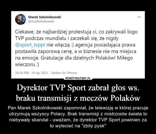 Dyrektor TVP Sport zabrał głos ws. braku transmisji z meczów Polaków
