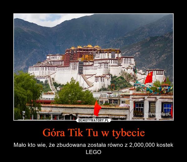 Góra Tik Tu w tybecie – Mało kto wie, że zbudowana została równo z 2,000,000 kostek LEGO