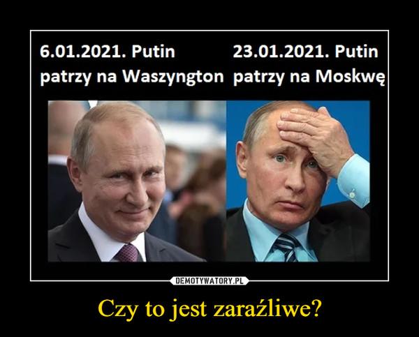 Czy to jest zaraźliwe? –  6.01.2021. Putin 23.01.2021. Putinpatrzy na Waszyngton patrzy na Moskwę