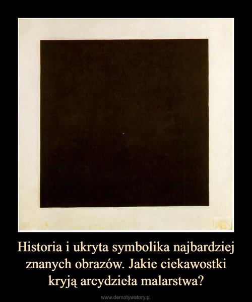Historia i ukryta symbolika najbardziej znanych obrazów. Jakie ciekawostki kryją arcydzieła malarstwa?