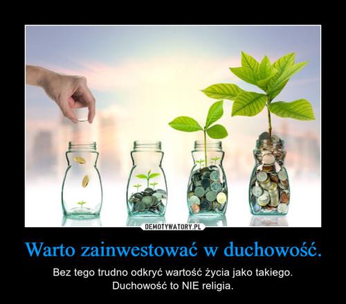Warto zainwestować w duchowość.
