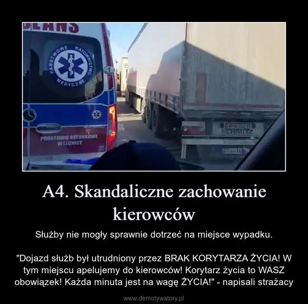 """A4. Skandaliczne zachowanie kierowców – Służby nie mogły sprawnie dotrzeć na miejsce wypadku.""""Dojazd służb był utrudniony przez BRAK KORYTARZA ŻYCIA! W tym miejscu apelujemy do kierowców! Korytarz życia to WASZ obowiązek! Każda minuta jest na wagę ŻYCIA!"""" - napisali strażacy"""