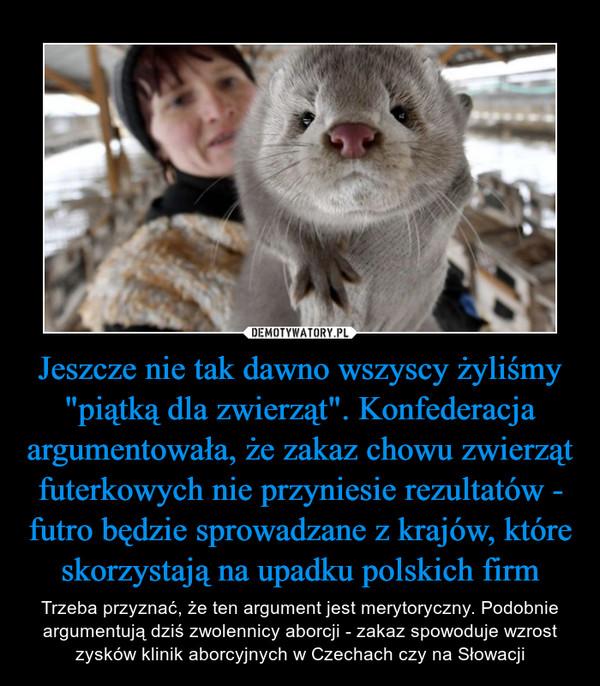 """Jeszcze nie tak dawno wszyscy żyliśmy """"piątką dla zwierząt"""". Konfederacja argumentowała, że zakaz chowu zwierząt futerkowych nie przyniesie rezultatów - futro będzie sprowadzane z krajów, które skorzystają na upadku polskich firm"""