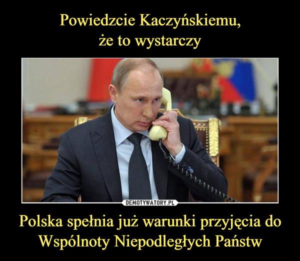 Polska spełnia już warunki przyjęcia do Wspólnoty Niepodległych Państw –