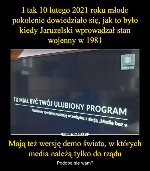 I tak 10 lutego 2021 roku młode pokolenie dowiedziało się, jak to było kiedy Jaruzelski wprowadzał stan wojenny w 1981 Mają też wersję demo świata, w których media należą tylko do rządu
