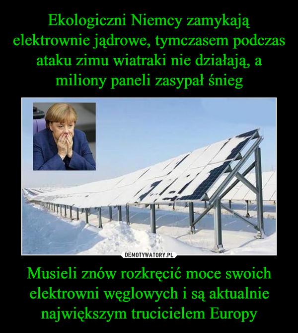 Musieli znów rozkręcić moce swoich elektrowni węglowych i są aktualnie największym trucicielem Europy –