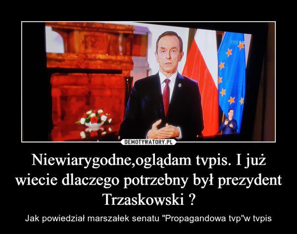 """Niewiarygodne,oglądam tvpis. I już wiecie dlaczego potrzebny był prezydent Trzaskowski ? – Jak powiedział marszałek senatu """"Propagandowa tvp""""w tvpis"""