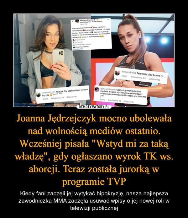 """Joanna Jędrzejczyk mocno ubolewała nad wolnością mediów ostatnio. Wcześniej pisała """"Wstyd mi za taką władzę"""", gdy ogłaszano wyrok TK ws. aborcji. Teraz została jurorką w programie TVP – Kiedy fani zaczęli jej wytykać hipokryzję, nasza najlepsza zawodniczka MMA zaczęła usuwać wpisy o jej nowej roli w telewizji publicznej"""