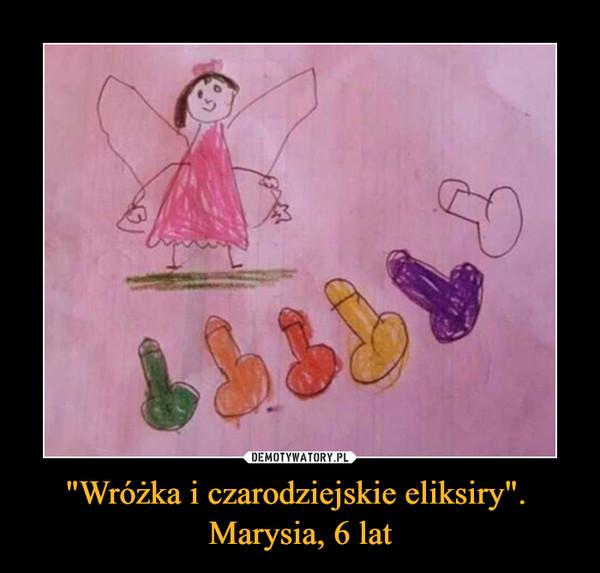 """""""Wróżka i czarodziejskie eliksiry"""". Marysia, 6 lat –"""