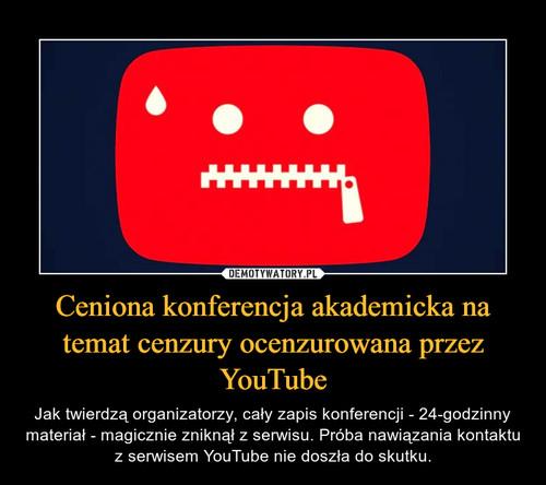 Ceniona konferencja akademicka na temat cenzury ocenzurowana przez YouTube