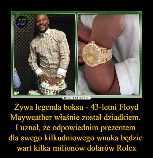 Żywa legenda boksu - 43-letni Floyd Mayweather właśnie został dziadkiem.  I uznał, że odpowiednim prezentem  dla swego kilkudniowego wnuka będzie  wart kilka milionów dolarów Rolex