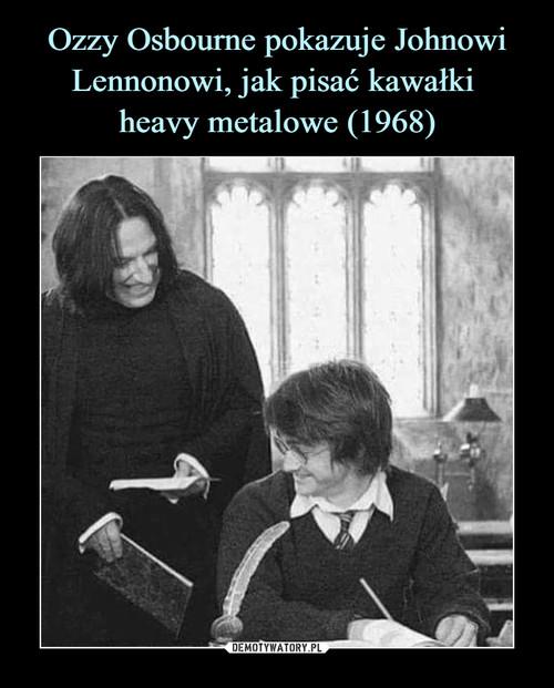 Ozzy Osbourne pokazuje Johnowi Lennonowi, jak pisać kawałki  heavy metalowe (1968)
