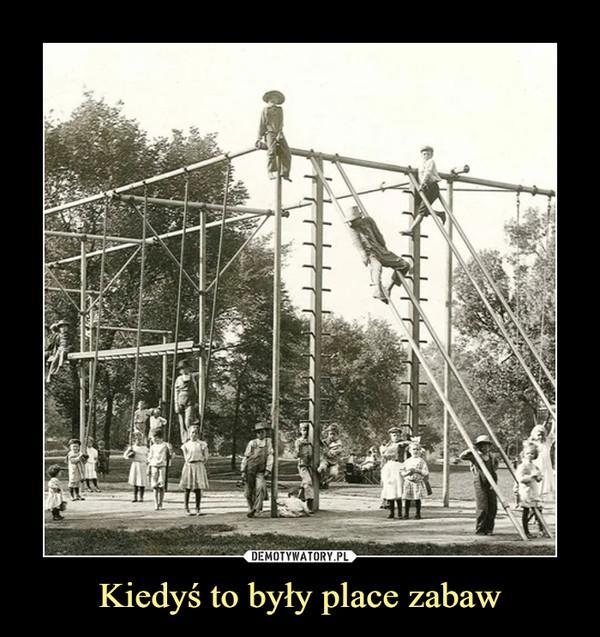 Kiedyś to były place zabaw –